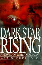 Dark Star Rising: A Novel of War and Magic by Art Wiederhold image