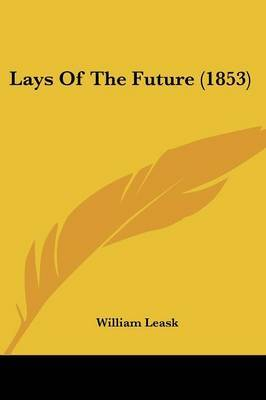 Lays Of The Future (1853) by William Leask image