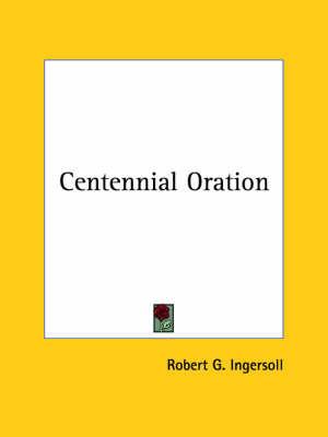 Centennial Oration by Colonel Robert Green Ingersoll