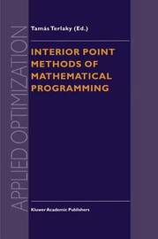 Interior Point Methods of Mathematical Programming