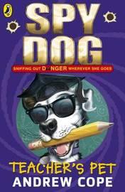 Spy Dog Teacher's Pet by Andrew Cope
