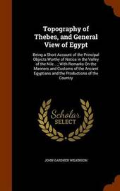 Topography of Thebes, and General View of Egypt by John Gardner Wilkinson image