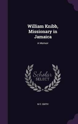 William Knibb, Missionary in Jamaica by M.E. Smith