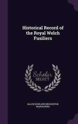 Historical Record of the Royal Welch Fusiliers by Major Bowland Broughton Mainwaring