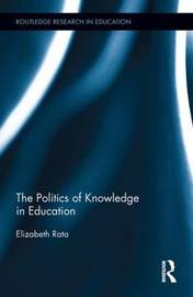 The Politics of Knowledge in Education by Elizabeth Rata