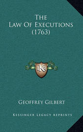 The Law of Executions (1763) the Law of Executions (1763) by Geoffrey Gilbert
