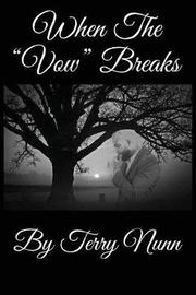 When the Vow Breaks by Terry Nunn