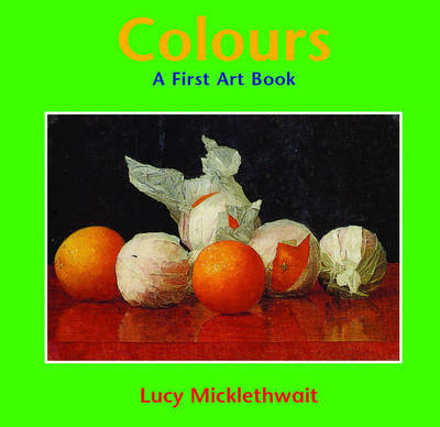Colours: A First Art Book by Lucy Micklethwait