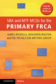 SBA and MTF MCQs for the Primary FRCA by James Nickells