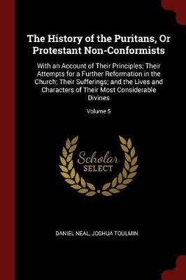 The History of the Puritans, or Protestant Non-Conformists by Daniel Neal image