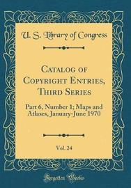 Catalog of Copyright Entries, Third Series, Vol. 24 by U.S. Library of Congress