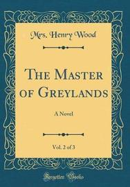 The Master of Greylands, Vol. 2 of 3 by Mrs. Henry Wood image