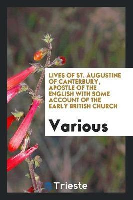 Lives of St. Augustine of Canterbury, Apostle of the English with Some Account of the Early British Church by Various ~ image