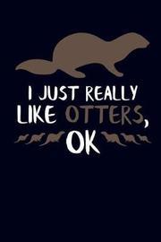 I Just Really Like Otters, Ok by Eve Emelia