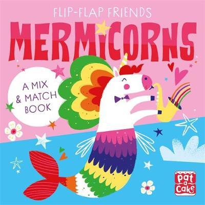 Flip-Flap Friends: Mermicorns by Pat-A-Cake