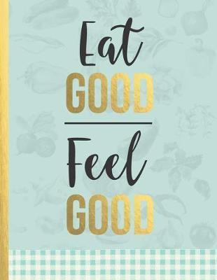 Eat Good Feel Good by Boss Girl Life