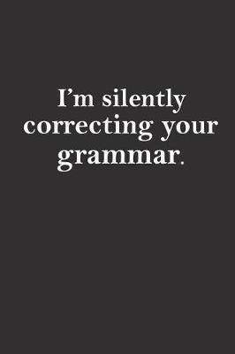 I'm silently correcting your grammar by Teacher Appreciation
