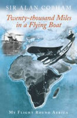 Twenty-Thousand Miles in a Flying Boat by Alan J. Cobham