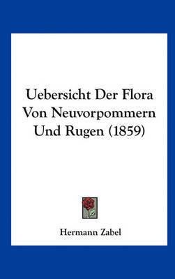Uebersicht Der Flora Von Neuvorpommern Und Rugen (1859) by Hermann Zabel