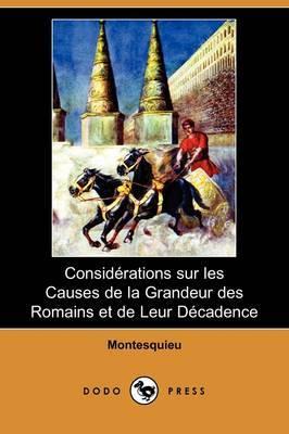 Considerations Sur Les Causes De La Grandeur Des Romains Et De Leur Decadence (Dodo Press) by Montesquieu