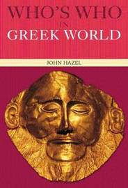 Who's Who in the Greek World by John Hazel image