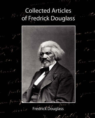 Collected Articles of Fredrick Douglass by Douglass Fredrick Douglass image