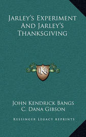 Jarley's Experiment and Jarley's Thanksgiving by John Kendrick Bangs