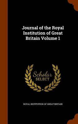 Journal of the Royal Institution of Great Britain Volume 1