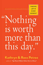 Nothing Is Worth More Than This Day. by Ross Petras