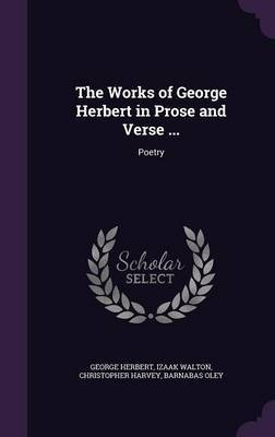 The Works of George Herbert in Prose and Verse ... by George Herbert