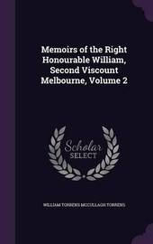Memoirs of the Right Honourable William, Second Viscount Melbourne, Volume 2 by William Torrens McCullagh Torrens image