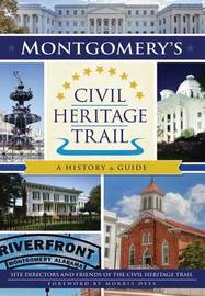 Montgomery's Civil Heritage Trail by Site Directors and Friends of the Civil Heritage Trail