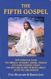 The Fifth Gospel: New Evidence from the Tibetan, Sanskrit, Arabic, Persian and Urdu Sources About the Historical Life of Jesus Christ After the Crucifixion by Fida Hassnain