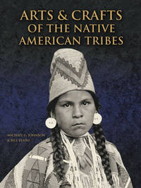 Arts and Crafts of the Native American Tribes by Michael G Johnson