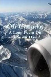 Oh Canada: A Long Poem on Canada Day by Martin Avery