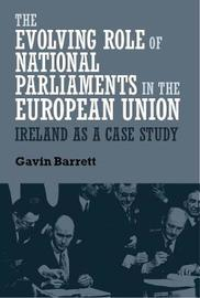 The Evolving Role of National Parliaments in the European Union by Gavin Barrett
