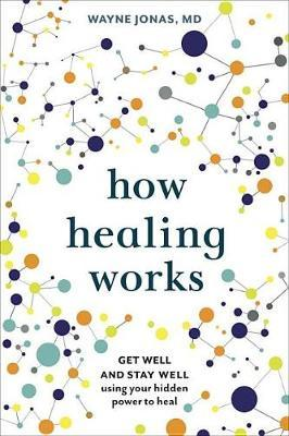 How Healing Works by Wayne Jonas