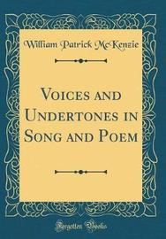 Voices and Undertones in Song and Poem (Classic Reprint) by William Patrick McKenzie