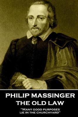 Philip Massinger - The Old Law by Philip Massinger