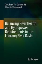 Balancing River Health and Hydropower Requirements in the Lancang River Basin by Xuezhong Yu