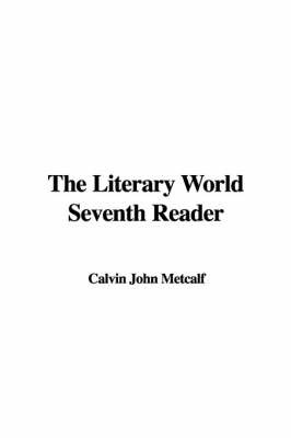 The Literary World Seventh Reader by Calvin John Metcalf image