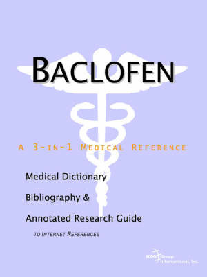 Baclofen - A Medical Dictionary, Bibliography, and Annotated Research Guide to Internet References by ICON Health Publications