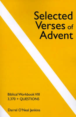 Selected Verses of Advent: Biblical Workbook VIII, 3,370 + Questions by Darrel O'Neal Jenkins