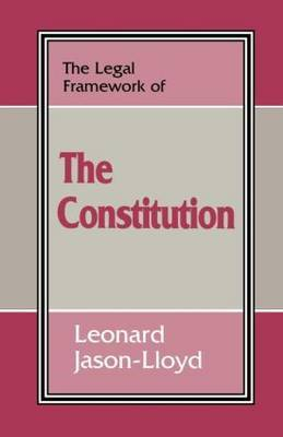 The Legal Framework of the Constitution by Leonard Jason-Lloyd