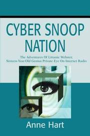 Cyber Snoop Nation: The Adventures of Littanie Webster, Sixteen-Year-Old Genius Private Eyeon Internet Radio by Anne Hart image