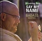 Breaking Bad - Say My Name: Badass Best Quotes by Breaking Bad