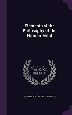 Elements of the Philosophy of the Human Mind by Dugald Stewart image
