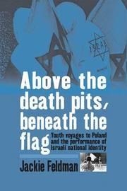 Above the Death Pits, Beneath the Flag by Jackie Feldman