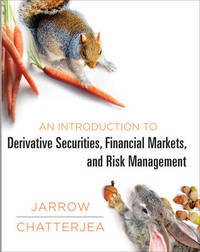 An Introduction to Derivative Securities, Financial Markets, and Risk Management by Robert A Jarrow