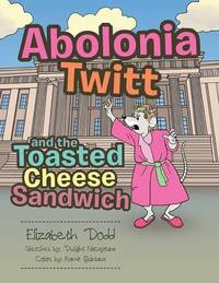 Abolonia Twitt and the Toasted Cheese Sandwich by Elizabeth Dodd